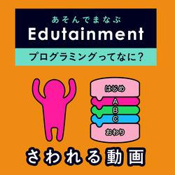 【あそんでまなぶ Edutainment】プログラミング的思考をまなぼう